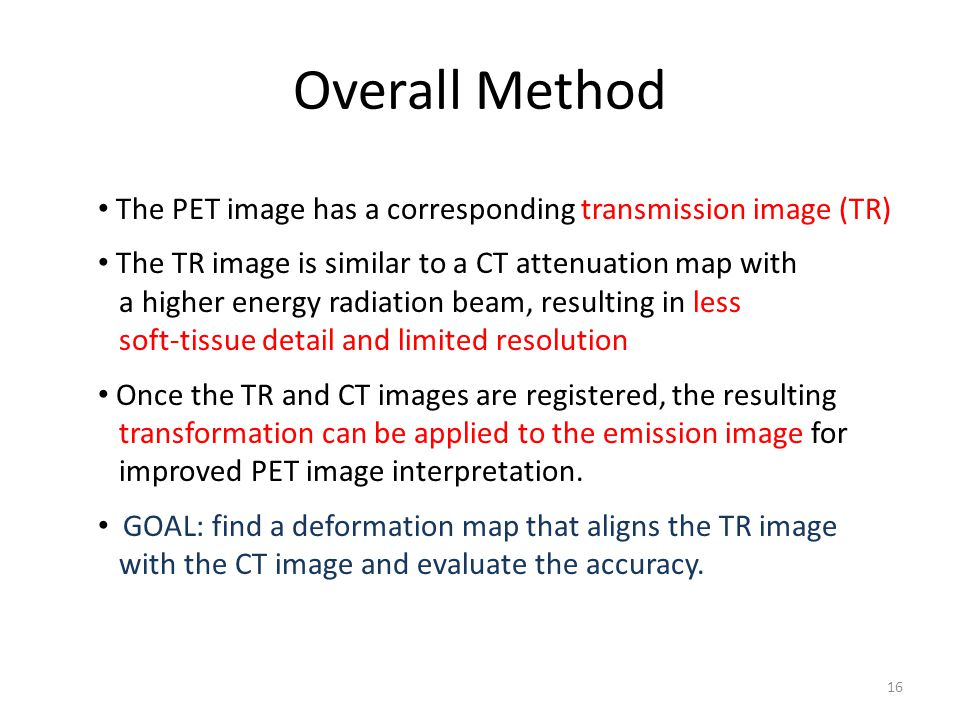 Overall Method The PET image has a corresponding transmission image (TR) The TR image is similar to a CT attenuation map with.