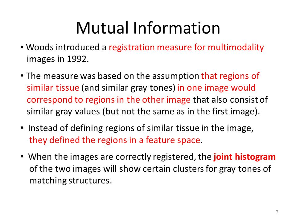 Mutual Information Woods introduced a registration measure for multimodality. images in 1992.