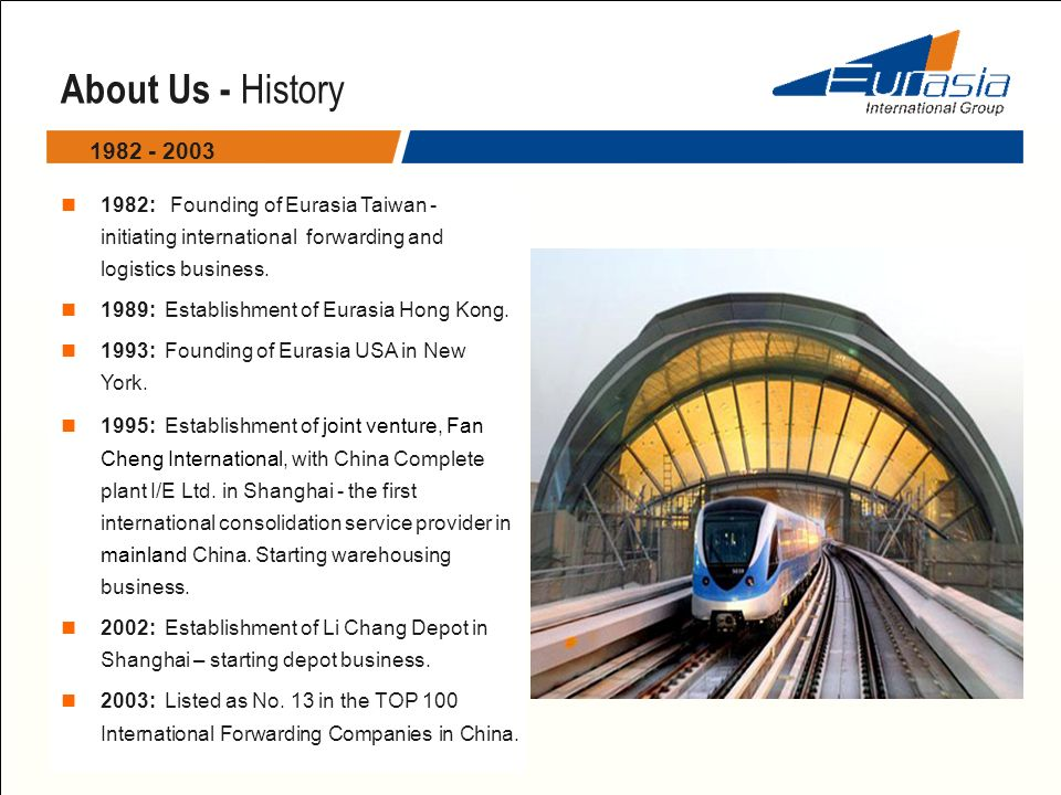 About Us - History 1982 - 2003. 1982: Founding of Eurasia Taiwan - initiating international forwarding and logistics business.