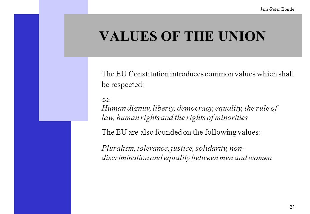 VALUES OF THE UNION The EU Constitution introduces common values which shall be respected: (I-2)