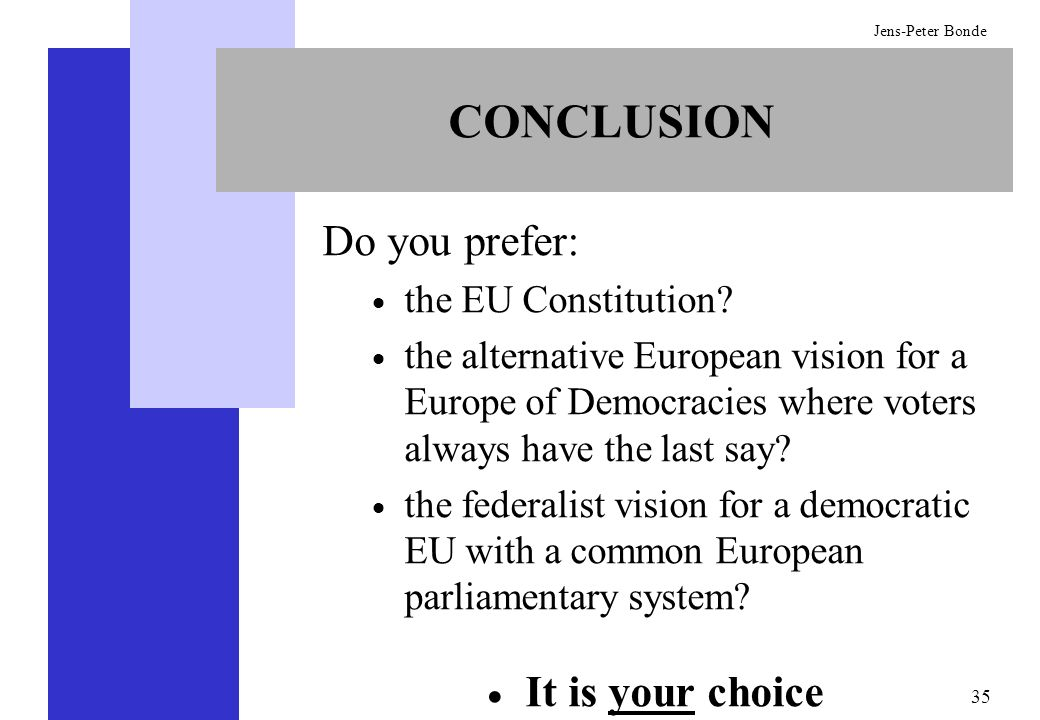 CONCLUSION Do you prefer: It is your choice the EU Constitution