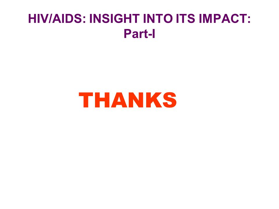 HIV/AIDS: INSIGHT INTO ITS IMPACT: Part-I
