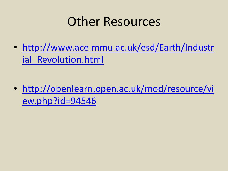 Other Resources http://www.ace.mmu.ac.uk/esd/Earth/Industrial_Revolution.html.