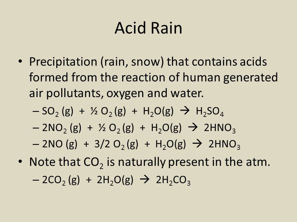 Acid Rain Precipitation (rain, snow) that contains acids formed from the reaction of human generated air pollutants, oxygen and water.