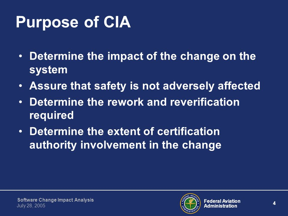 Purpose of CIA Determine the impact of the change on the system