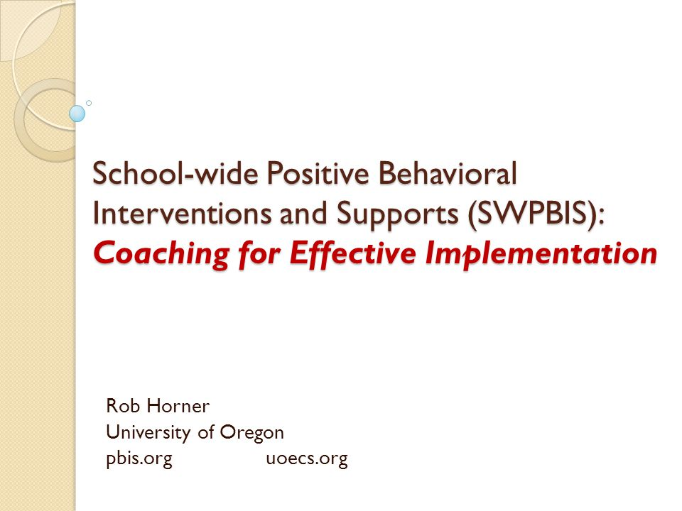 Rob Horner University of Oregon pbis.org uoecs.org