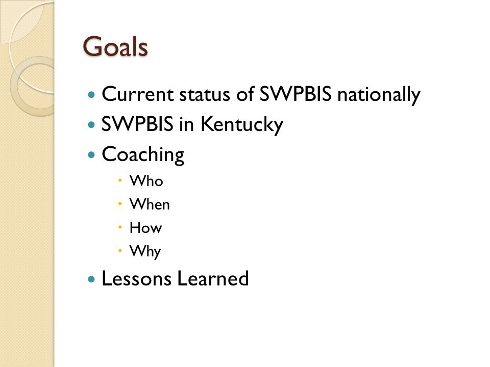 Goals Current status of SWPBIS nationally SWPBIS in Kentucky Coaching