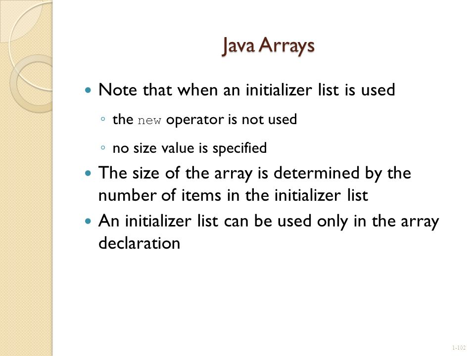 Java Arrays Note that when an initializer list is used