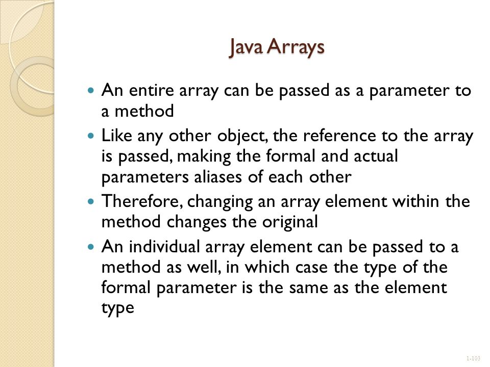 Java Arrays An entire array can be passed as a parameter to a method