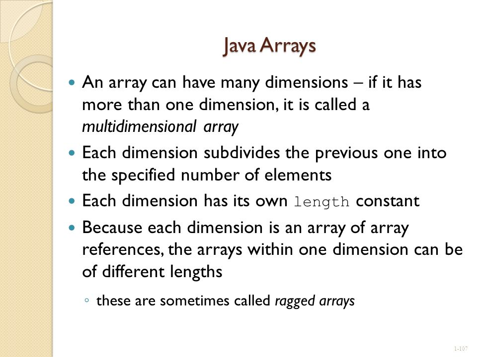 Java Arrays An array can have many dimensions – if it has more than one dimension, it is called a multidimensional array.