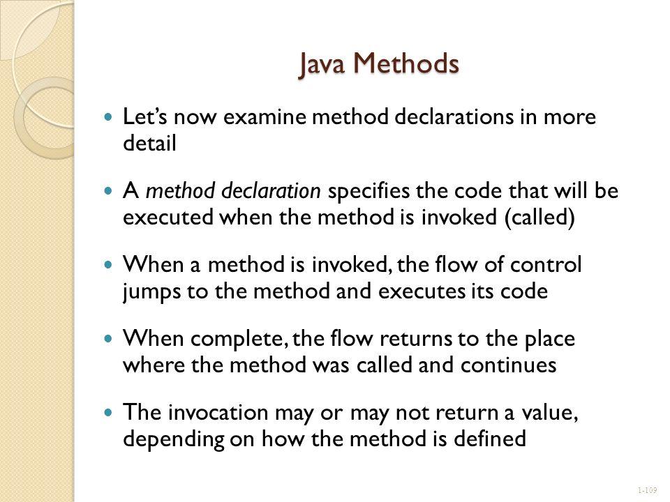Java Methods Let's now examine method declarations in more detail