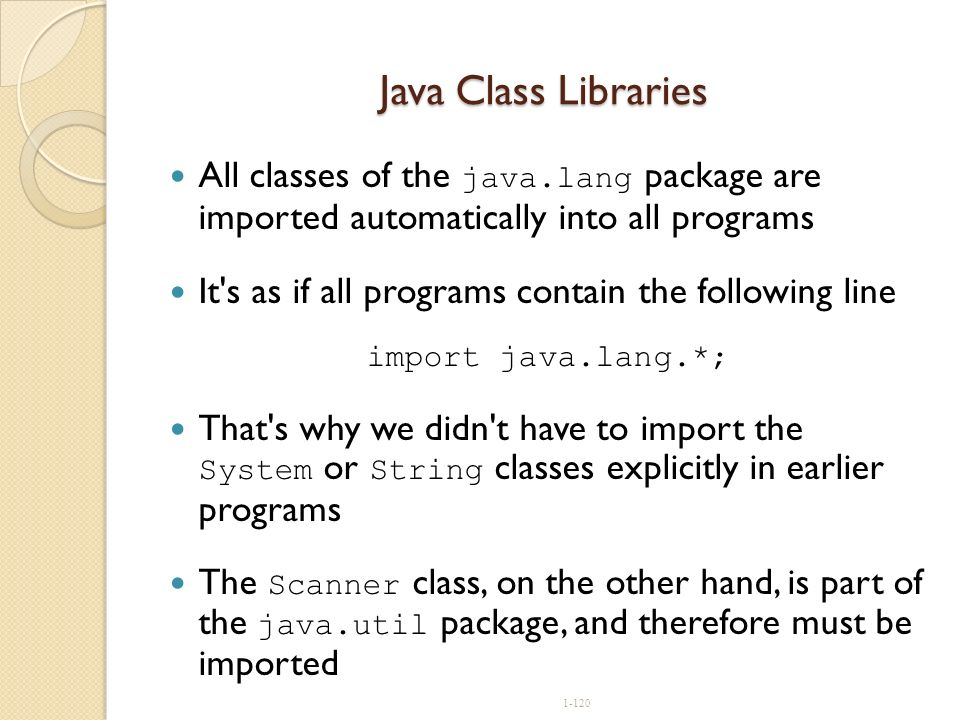 Java Class Libraries All classes of the java.lang package are imported automatically into all programs.