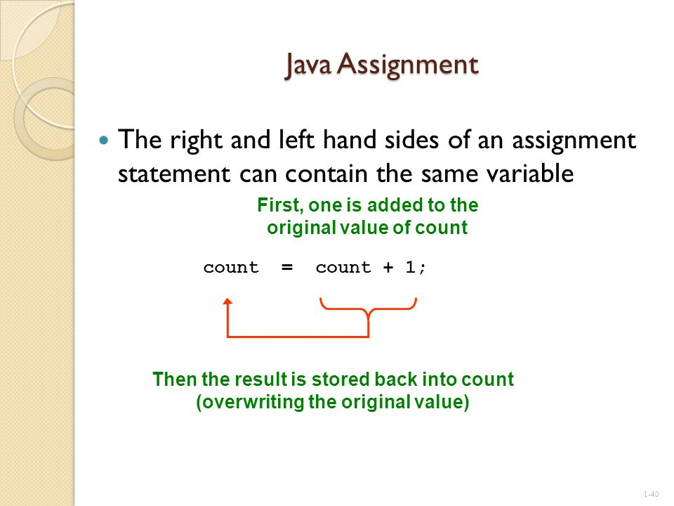 Java Assignment The right and left hand sides of an assignment statement can contain the same variable.