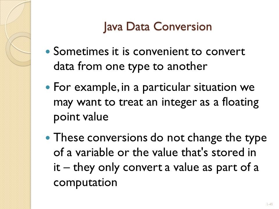 Java Data Conversion Sometimes it is convenient to convert data from one type to another.