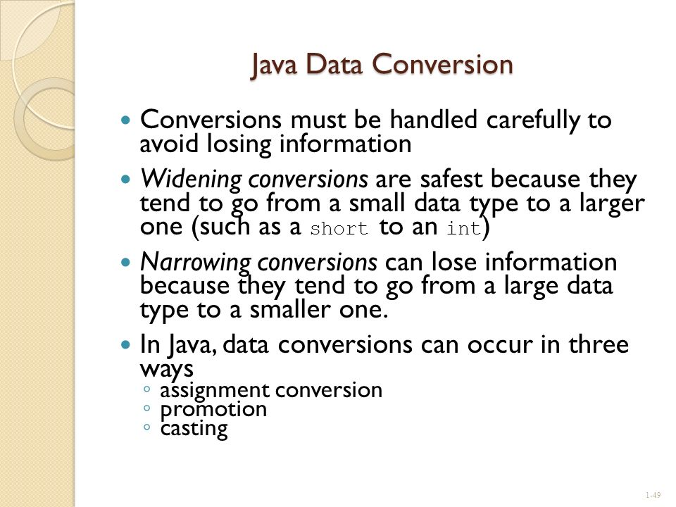Java Data Conversion Conversions must be handled carefully to avoid losing information.