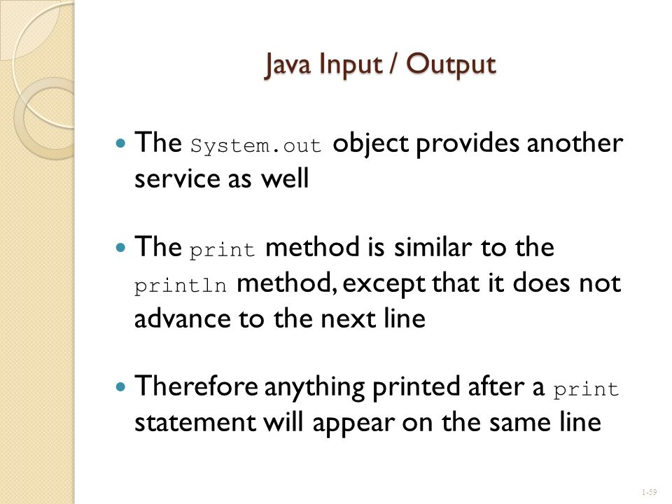 Java Input / Output The System.out object provides another service as well.