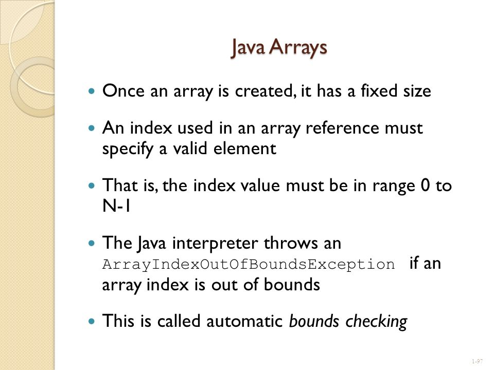 Java Arrays Once an array is created, it has a fixed size