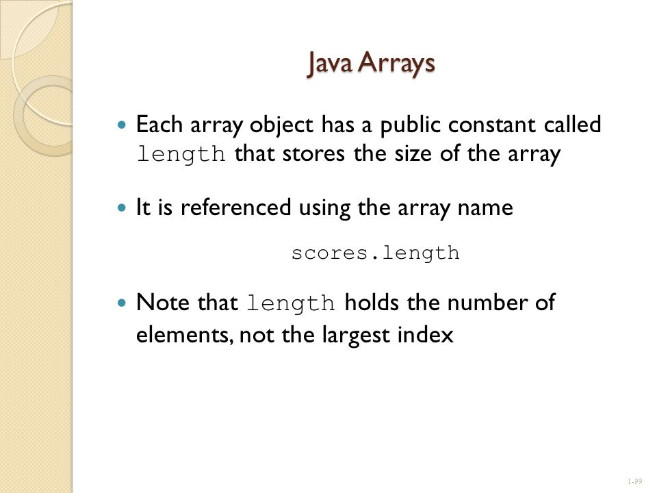 Java Arrays Each array object has a public constant called length that stores the size of the array.