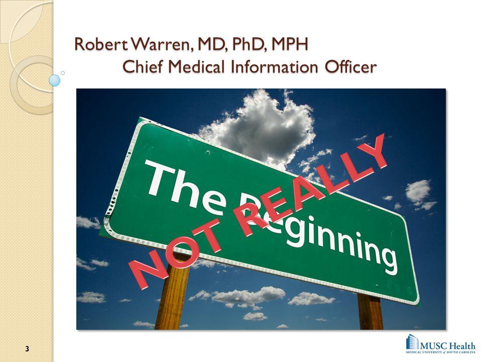 Robert Warren, MD, PhD, MPH Chief Medical Information Officer