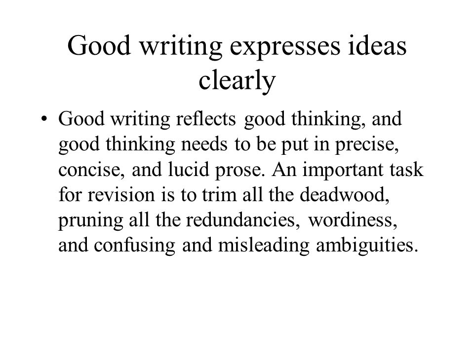 Good writing expresses ideas clearly