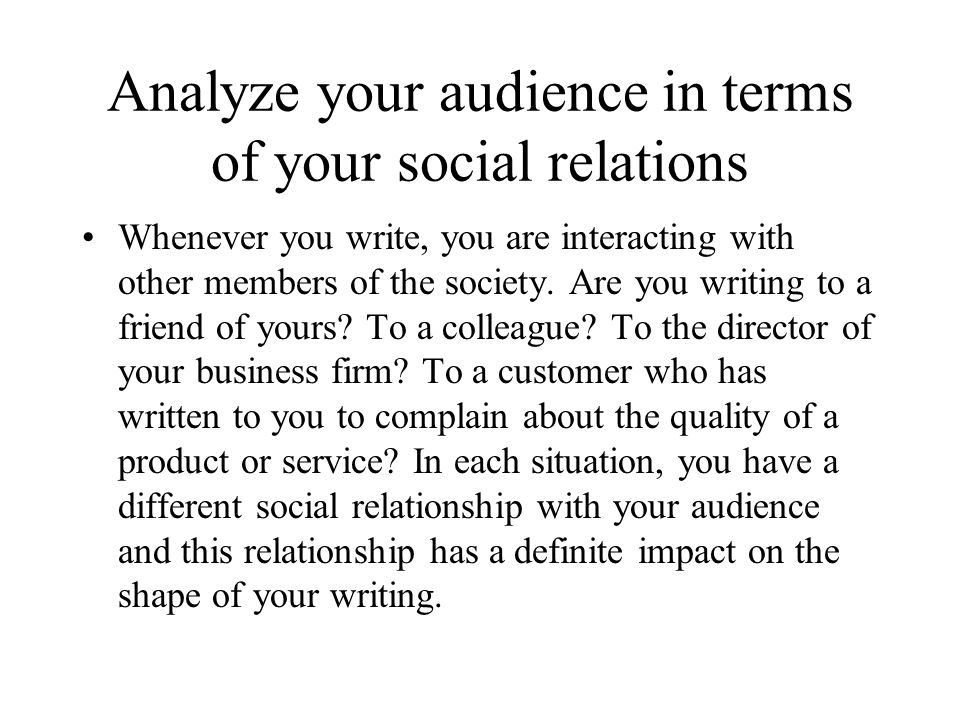 Analyze your audience in terms of your social relations