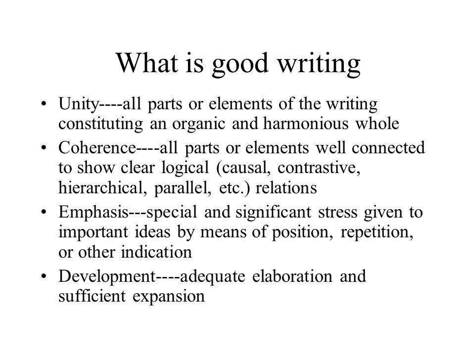 What is good writing Unity----all parts or elements of the writing constituting an organic and harmonious whole.