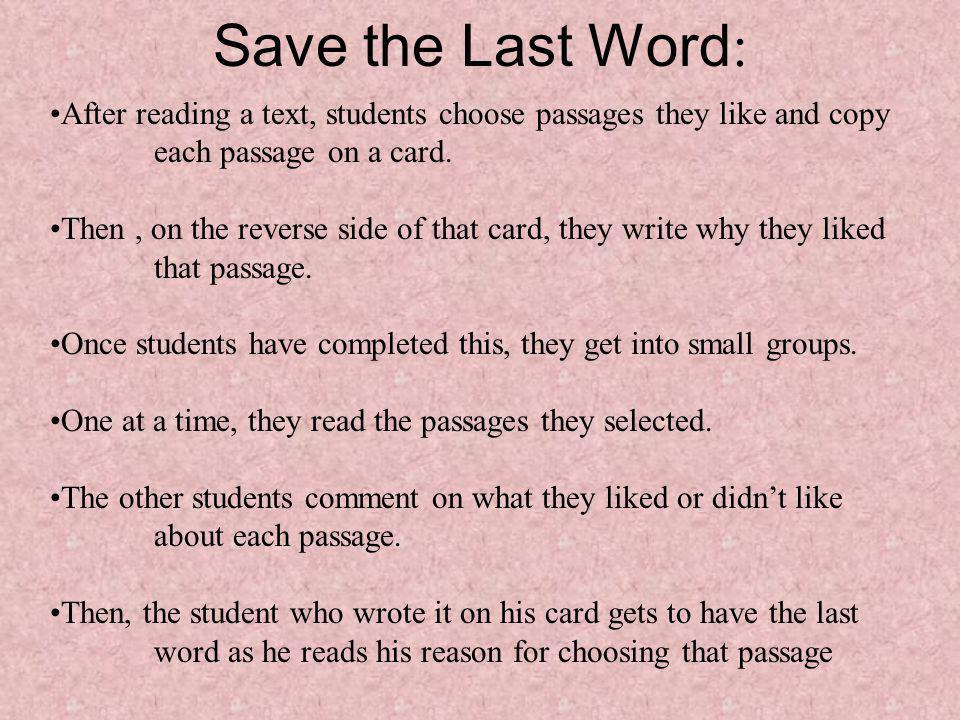 Save the Last Word: After reading a text, students choose passages they like and copy each passage on a card.