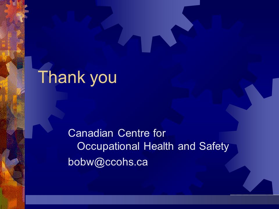 Canadian Centre for Occupational Health and Safety bobw@ccohs.ca