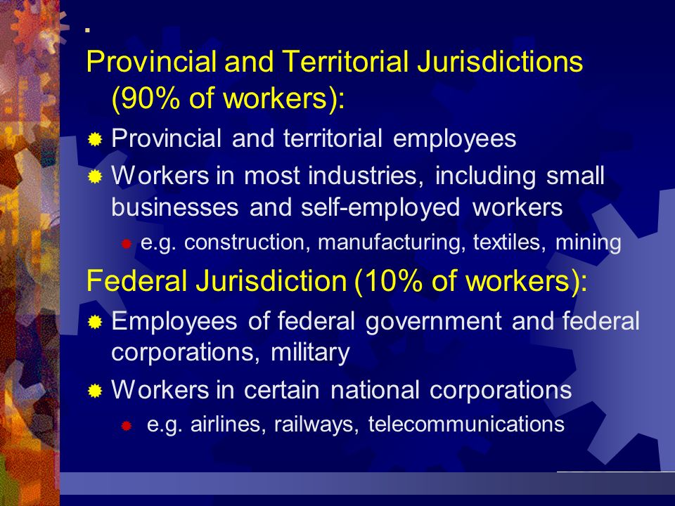 . Provincial and Territorial Jurisdictions (90% of workers):