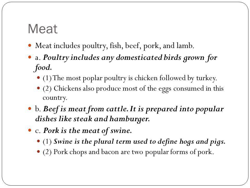 Meat Meat includes poultry, fish, beef, pork, and lamb.
