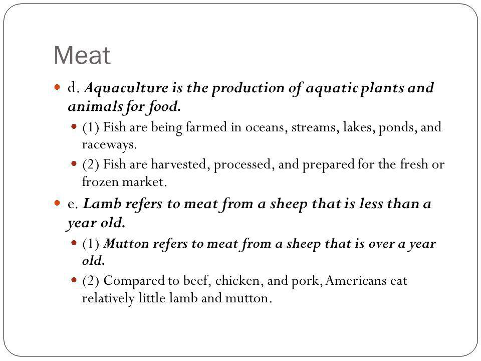 Meat d. Aquaculture is the production of aquatic plants and animals for food.