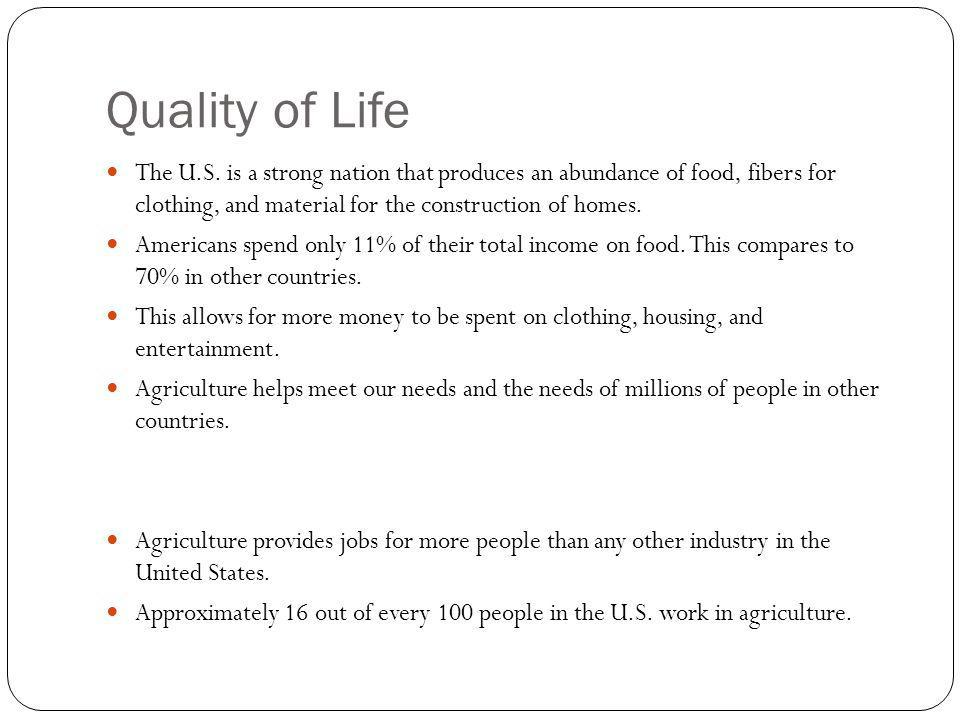 Quality of Life The U.S. is a strong nation that produces an abundance of food, fibers for clothing, and material for the construction of homes.
