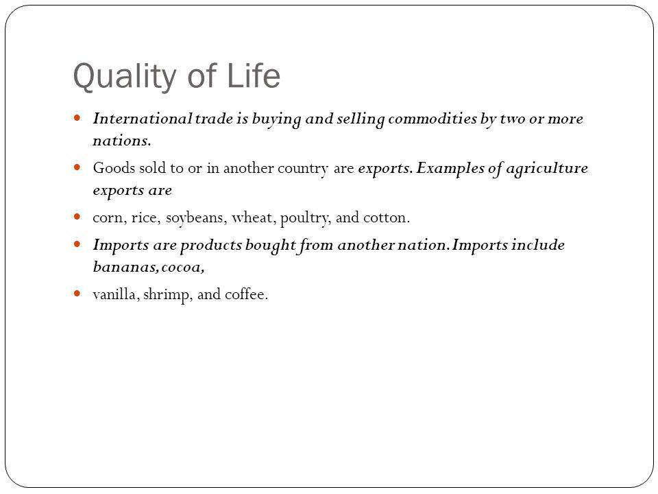 Quality of Life International trade is buying and selling commodities by two or more nations.