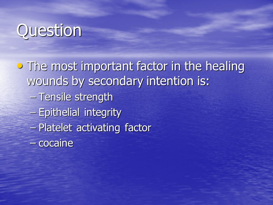 Question The most important factor in the healing wounds by secondary intention is: Tensile strength.