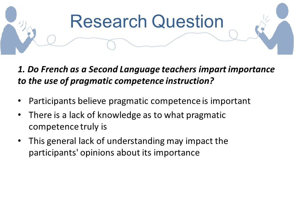 Research Question 1. Do French as a Second Language teachers impart importance to the use of pragmatic competence instruction