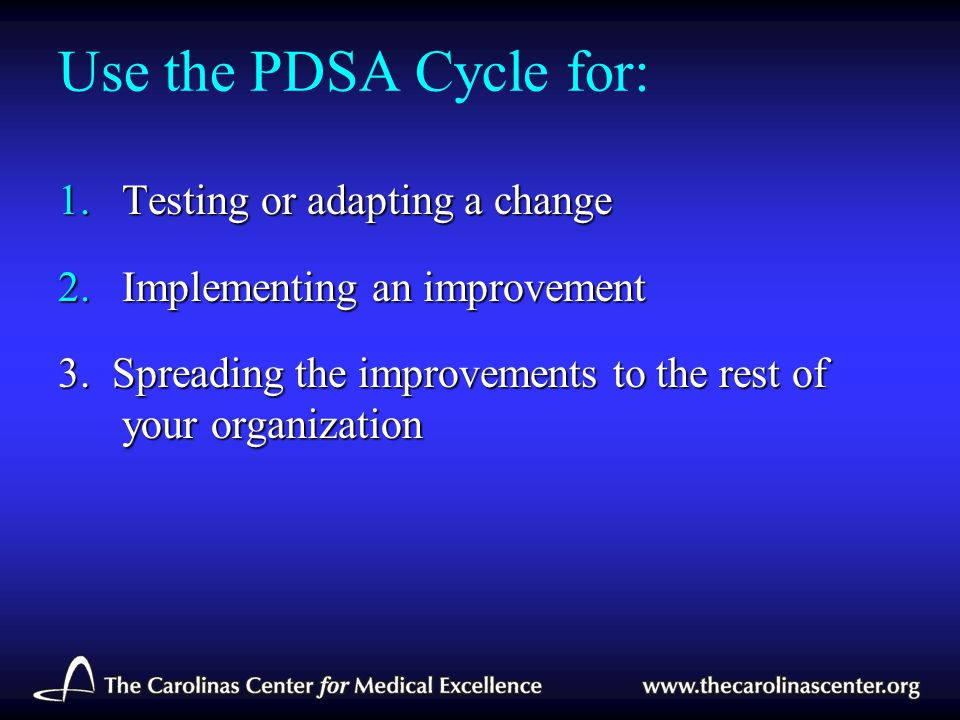 Use the PDSA Cycle for: Testing or adapting a change