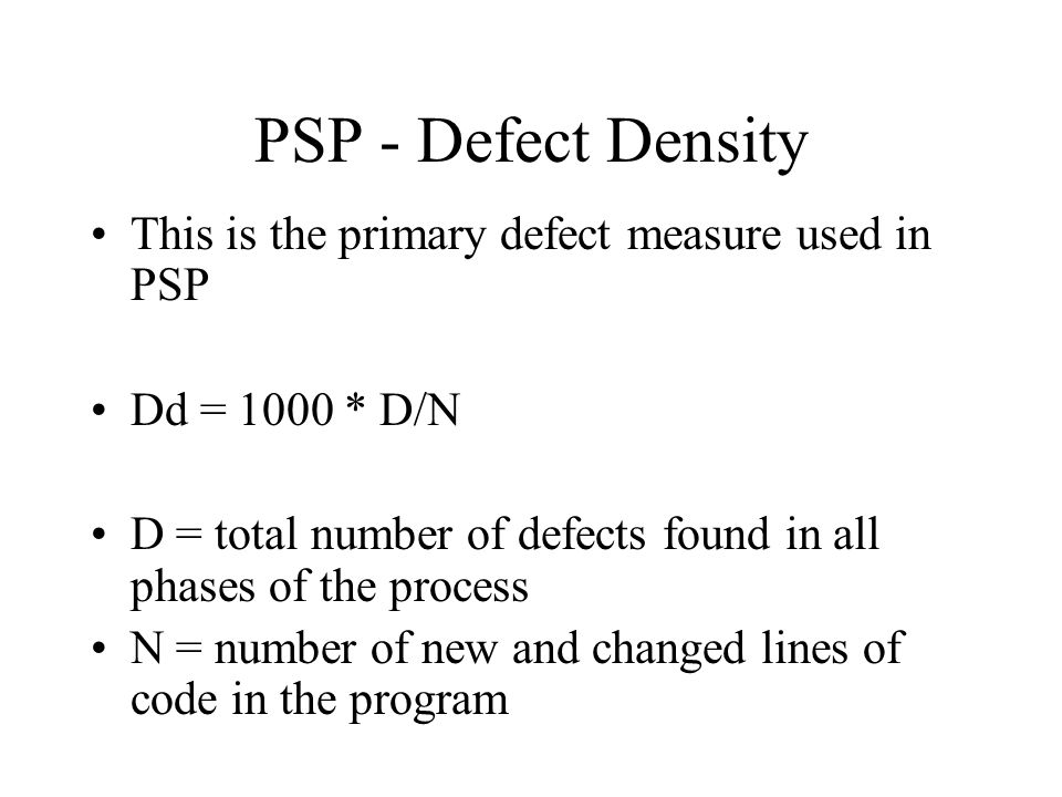 PSP - Defect Density This is the primary defect measure used in PSP