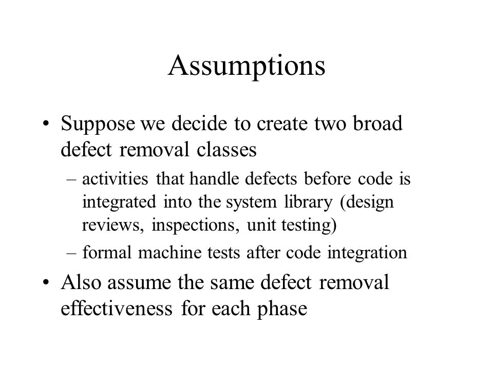 Assumptions Suppose we decide to create two broad defect removal classes.