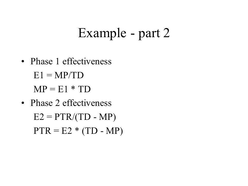 Example - part 2 Phase 1 effectiveness E1 = MP/TD MP = E1 * TD