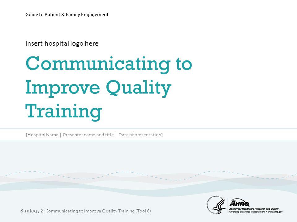 Insert hospital logo here Communicating to Improve Quality Training