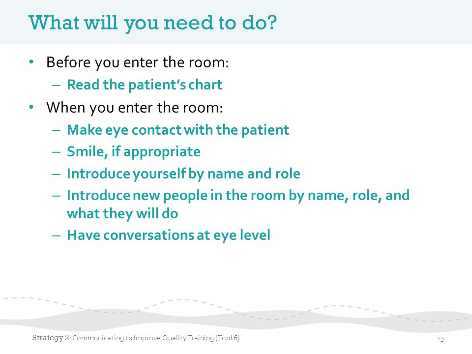 What will you need to do Before you enter the room: