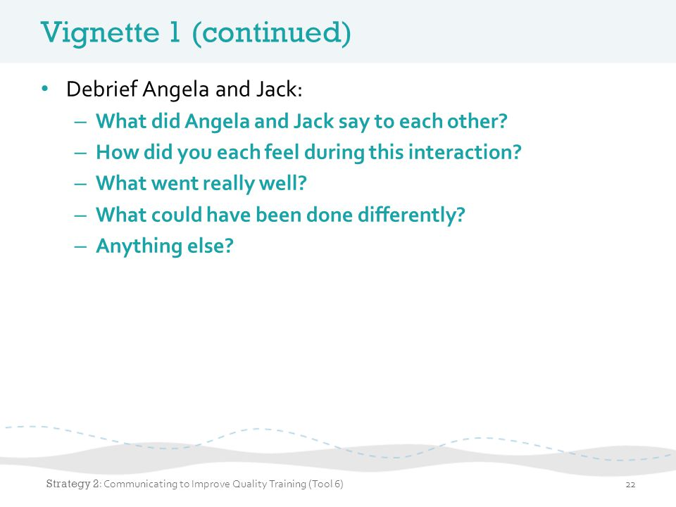 Vignette 1 (continued) Debrief Angela and Jack: