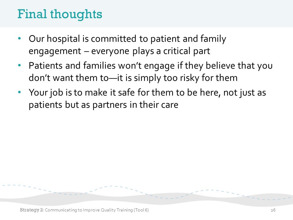 Final thoughts Our hospital is committed to patient and family engagement – everyone plays a critical part.