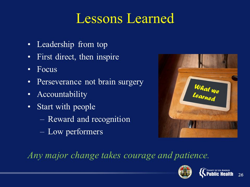 Lessons Learned Any major change takes courage and patience.