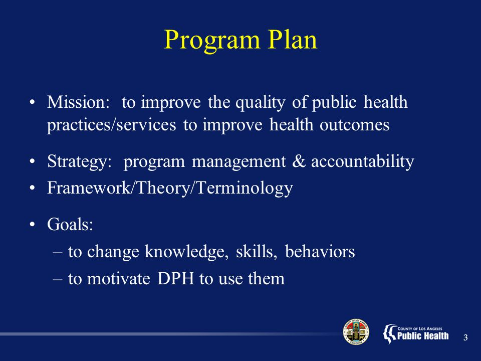 Program Plan Mission: to improve the quality of public health practices/services to improve health outcomes.