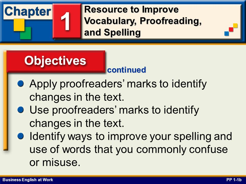 Objectives Apply proofreaders' marks to identify changes in the text.