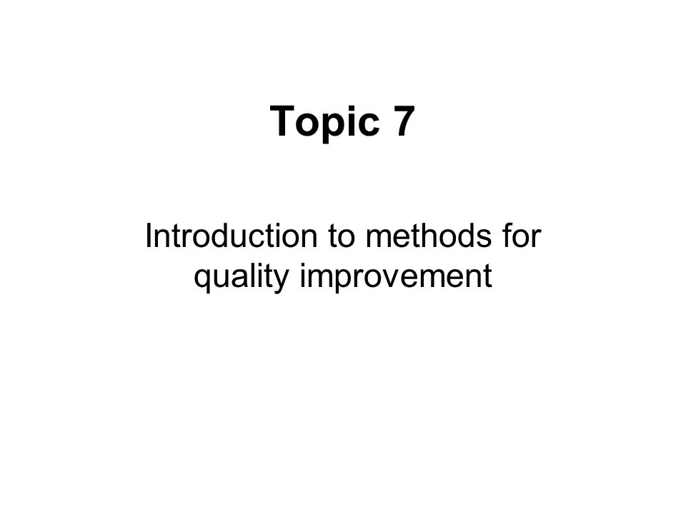 Introduction to methods for quality improvement
