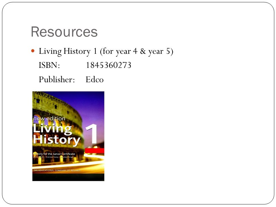 Resources Living History 1 (for year 4 & year 5) ISBN: 1845360273