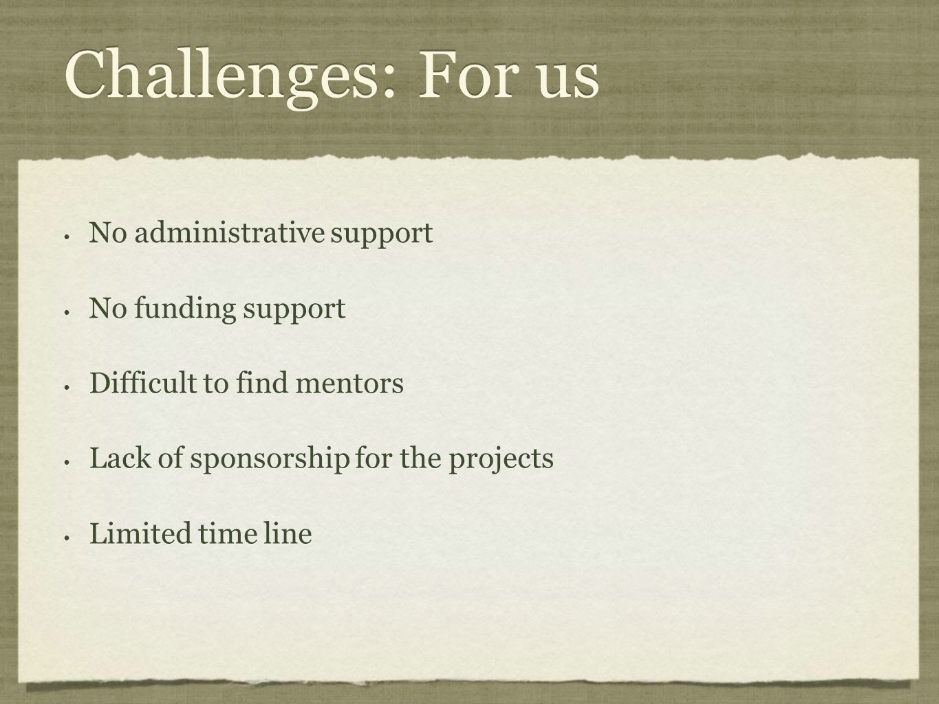 Challenges: For us No administrative support No funding support