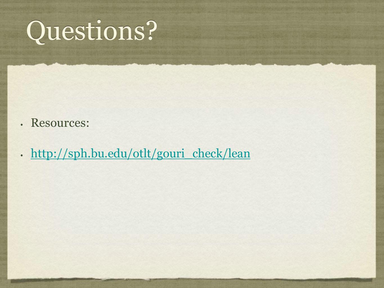 Questions Resources: http://sph.bu.edu/otlt/gouri_check/lean